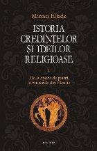 Istoria credintelor si ideilor religioase. Vol. I: De la epoca de piatra la misterele din Eleusis