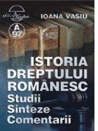 Istoria Dreptului Romanesc - Studii, Sinteze, Comentarii
