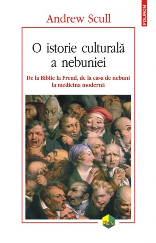 O istorie culturală a nebuniei. De la Biblie la Freud, de la casa de nebuni la medicina modernă