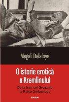 O istorie erotică a Kremlinului. De la Ivan cel Groaznic la Raisa Gorbaciova