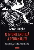 O istorie erotica a psihanalizei. De la dadaca lui Freud la amantii de astazi