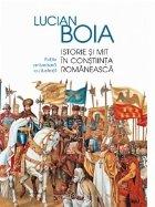 Istorie si mit in constiinta romaneasca. Editie aniversara adaugita si ilustrata