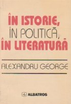 In istorie, in politica, in literatura