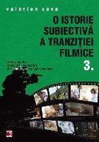 O ISTORIE SUBIECTIVĂ A TRANZIŢIEI FILMICE. VOLUMUL III