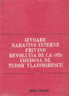 Izvoare Narative Interne Privind Revolutia de la 1821 Condusa de Tudor Vladimirescu