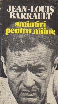Jean-Louis Barrault - Amintiri pentru miine