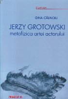 Jerzy Grotowski - Metafizica artei actorului (Cu dedicatia autorului)