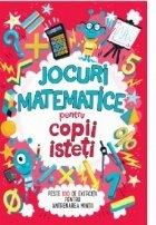 Jocuri matematice pentru copii isteti. Peste 100 de exercitii pentru antrenarea mintii