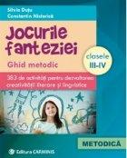 Jocurile fanteziei. Ghid metodic. 383 de activitati pentru dezvoltarea creativitatii literare şi lingvistice. Clasele III-IV