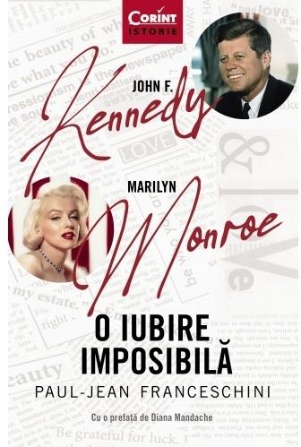 John F. Kennedy - Marilyn Monroe. O iubire imposibilă