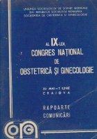 Al IX-lea Congres National de Obstetrica si Ginecologie, Craiova, 30 Mai-1 Iunie 1984 - Rapoarte si Comunicari