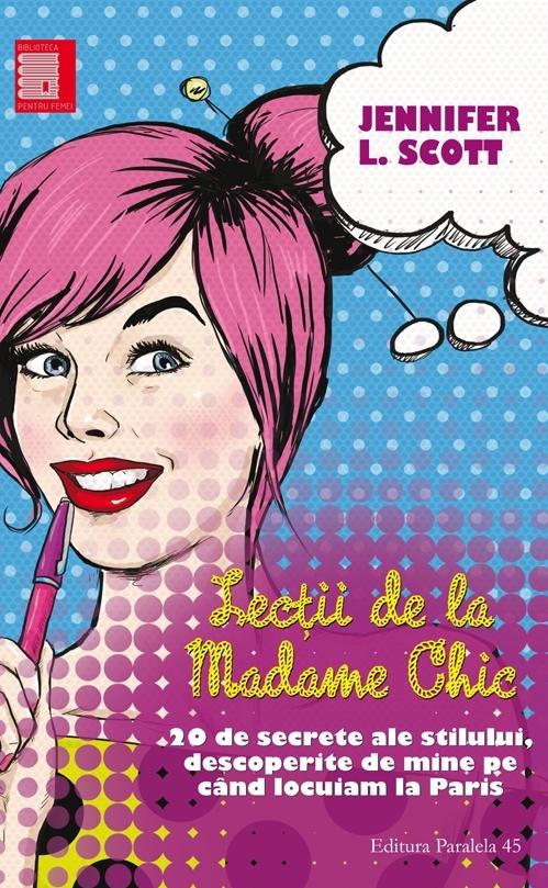 LECŢII DE LA MADAME CHIC. 20 DE SECRETE ALE STILULUI, DESCOPERITE DE MINE PE CÂND LOCUIAM LA PARIS