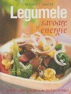 Legumele savoare si energie - 250 de retete cu legume pentru fiecare masa