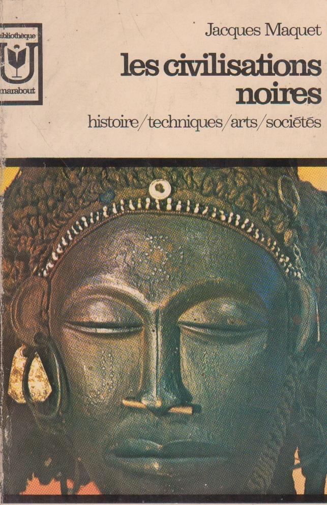 Les civilisations noires. Histoire, techniques, arts, societes