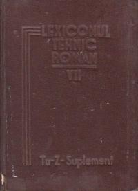 Lexiconul tehnic roman, Volumul al VII-lea, (Tu - Z - Suplement)
