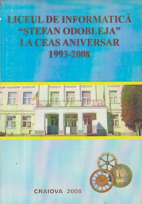 Liceul de Informatica Stefan Odobleja la ceas aniversar 1993-2008