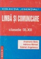 Limba si comunicare - cu aplicatii - pentru clasele IX-XII