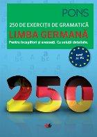 Limba germana. 250 de exercitii de gramatica, pentru incepatori si avansati. Cu solutii detaliate. PONS