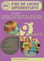 Limba si literatura romana. Fise de lucru diferentiate. Clasa a IX-a