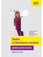 Limba si literatura romana. Clasa a VI-a. Ghidul profesorului