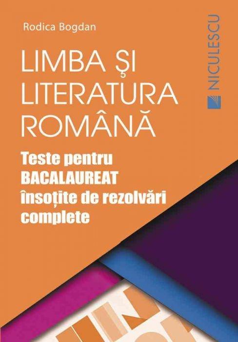 Limba si literatura romana. Teste pentru BACALAUREAT însotite de rezolvari complete