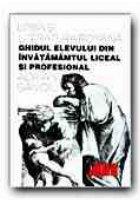 LIMBA SI LITERATURA ROMANA. GHIDUL ELEVULUI DIN INVATAMANTUL LICEAL SI PROFESIONAL