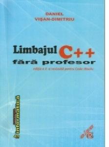 Limbajul C++ fara profesor. Editia a II-a revizuita pentru Code::Blocks