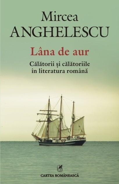 Lîna de aur. Călătorii și călătoriile în literatura română