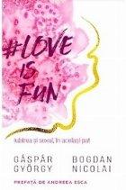 Love is fun. Iubirea si sexul, in acelasi pat