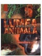 Lumea animala a Moldovei. Vol. 4 Mamifire
