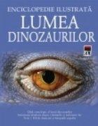 Lumea dinozaurilor - Enciclopedie ilustrata