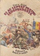Ei au luptat pentru Independenta
