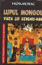 Lupul mongol. Viata lui Genghis-Han