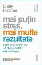 Mai puțin stres, mai multe rezultate