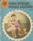 Mama intreaba Medicul raspunde Volumul