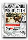 MANAGEMENTUL PRODUCTIEI. MANUAL PENTRU CLASA A XII-A
