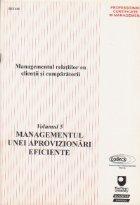 Managementul relatiilor cu clientii si cumparatorii, Volumul V, Managementul unei aprovizionari eficiente
