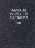 Manualul inginerului electrician, Volumul al VIII-lea - Electrificarea si automatizarea in intreprinderile industriale