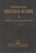 Manualul inginerului mecanic, Volumul al II-lea, Masini si instalatii industriale