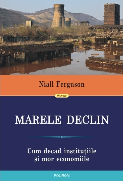 Marele Declin: Cum decad instituțiile și mor economiile