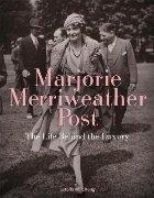 Marjorie Merriweather Post: The Life Behind the Luxury