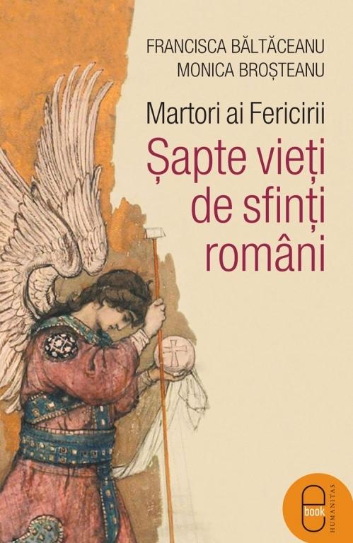 Martori ai Fericirii.Șapte vieți de sfinți români