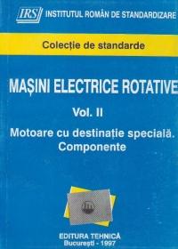 Masini electrice rotative, Volumul al II-lea, Motoare cu destinatie speciala. Componente