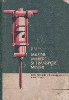 Masini miniere si transport minier. Manual pentru licee de specialitate, anii III, IV, V si scoli de maistri