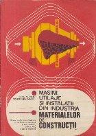 Masini, utilaje si instalatii din industria materialelor de constructii, Manual pentru liceele industriale cu profilurile mecanica si electrotehnica, clasa a XI-a