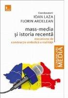 Mass-media si istoria recenta. Mecanisme de constructie simbolica a realitatii