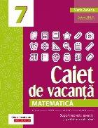 Matematică. Caiet de vacanță. Suport teoretic, exerciții și probleme aplicative. Clasa a VII-a