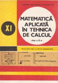 Matematica aplicata in tehnica de calcul. Manual clasa XI-a pentru licee cu profil de matematica-fizica