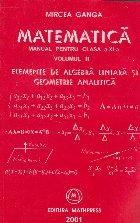 Matematica - Manual pentru clasa a XI - a (M1, M2) Elemente de algebra liniara si geometrie analitica
