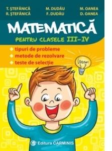 Matematica pentru clasele III-IV. Tipuri de probleme, metode de rezolvare, teste de selectie